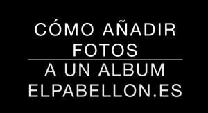 cómo añadir fotos a un album de El Pabellón